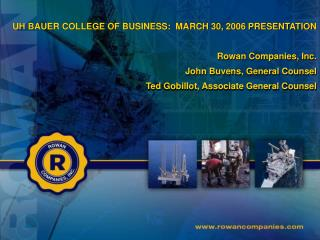 UH BAUER COLLEGE OF BUSINESS:  MARCH 30, 2006 PRESENTATION Rowan Companies, Inc.