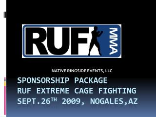 SPONSORSHIP PACKAGE RUF Extreme Cage Fighting   SEPT.26 TH  2009, NOGALES,AZ