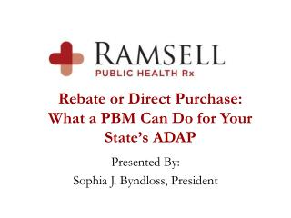 Rebate or Direct Purchase:  What a PBM Can Do for Your State�s ADAP
