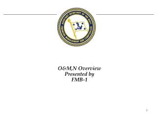 O&M,N Overview Presented by  FMB-1