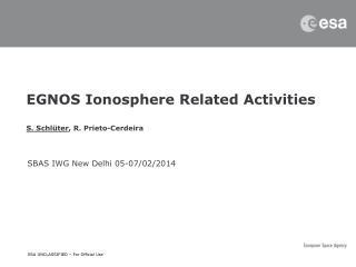 EGNOS Ionosphere  R elated Activities S. Schlüter , R. Prieto- Cerdeira