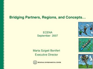 Bridging Partners, Regions,  a nd Concepts …