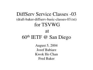 August 5, 2004 Jozef Babiarz Kwok Ho Chan Fred Baker