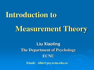 Introduction to          Measurement Theory Liu Xiaoling The Department of Psychology ECNU