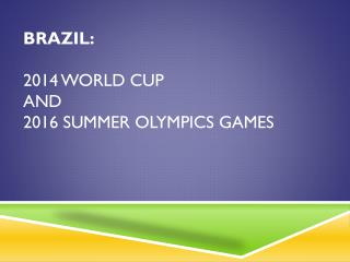 BRAZIL: 2014 WORLD CUP  AND  2016 SUMMER OLYMPICS GAMES