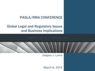 PASLA/RMA CONFERENCE Global Legal and Regulatory Issues and Business Implications