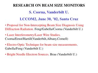 RESEARCH ON BEAM SIZE MONITORS S. Csorna, Vanderbilt U. LCCOM2, June 30,  02, Santa Cruz  Proposal for Non-Intercepting