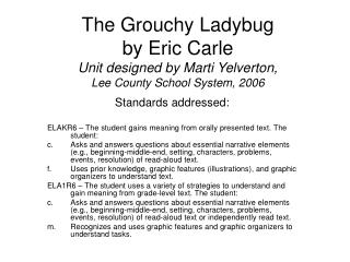 The Grouchy Ladybug by Eric Carle Unit designed by Marti Yelverton, Lee County School System, 2006