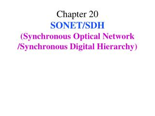 Chapter 20 SONET/SDH (Synchronous Optical Network /Synchronous Digital Hierarchy)