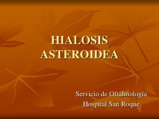HIALOSIS ASTEROIDEA