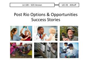 Post Rio Options & Opportunities Success Stories