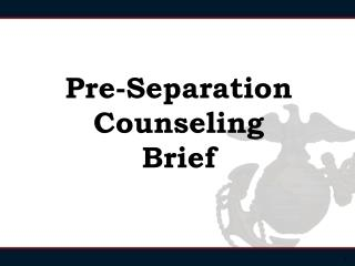 Pre-Separation Counseling Brief