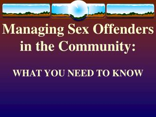 Managing Sex Offenders  in the Community: