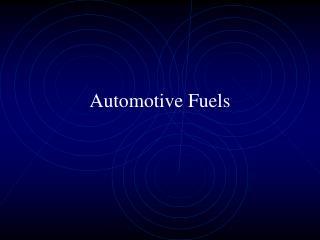 Automotive Fuels