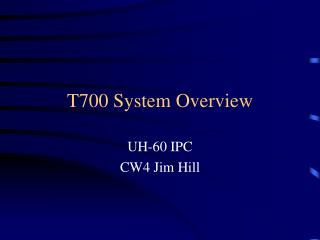 T700 System Overview