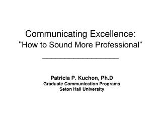 "Communicating Excellence: "" How to Sound More Professional"" _________________"