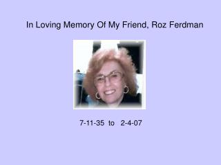 In Loving Memory Of My Friend, Roz Ferdman
