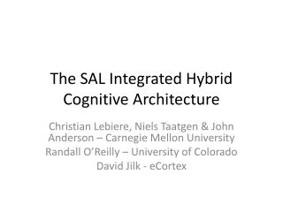 The SAL Integrated Hybrid Cognitive Architecture