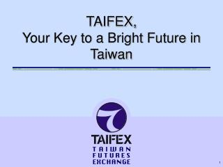 TAIFEX,  Your Key to a Bright Future in Taiwan