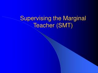 Supervising the Marginal Teacher (SMT)