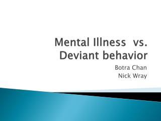 Mental Illness  vs.                 Deviant behavior