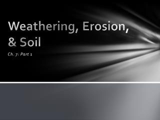 Weathering, Erosion, & Soil