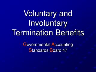 Voluntary and Involuntary Termination Benefits