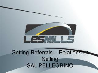 Getting Referrals – Relationship Selling SAL PELLEGRINO