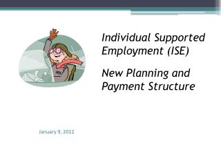Individual Supported Employment (ISE) New Planning and Payment Structure