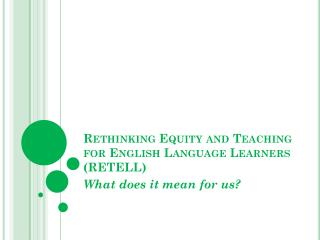 Rethinking Equity and Teaching for English Language Learners (RETELL)
