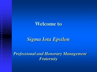 Welcome to  Sigma Iota Epsilon    Professional and Honorary Management Fraternity