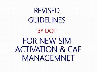 REVISED  GUIDELINES  BY DOT FOR NEW SIM ACTIVATION & CAF MANAGEMNET