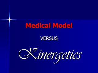 Medical Model  VERSUS Kinergetics