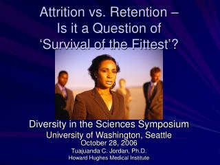 Attrition vs. Retention –  Is it a Question of  'Survival of the Fittest'?