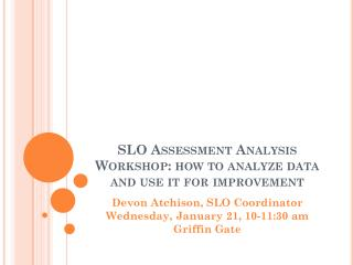 SLO Assessment Analysis Workshop: how to analyze data and use it for improvement