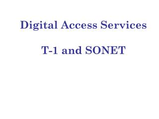 Digital Access Services  T-1 and SONET