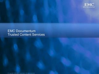 EMC Documentum  Trusted Content Services