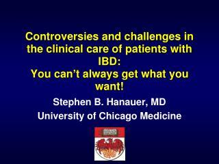 Stephen B. Hanauer, MD University of Chicago Medicine