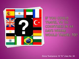 If you could travel to 10 countries in 44 days where would travel to?
