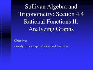 Sullivan Algebra and Trigonometry: Section 4.4 Rational Functions II: Analyzing Graphs