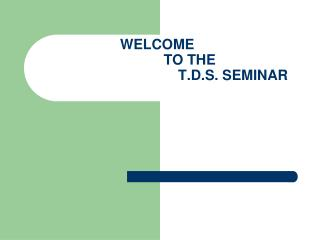 WELCOME            TO THE                                   T.D.S. SEMINAR