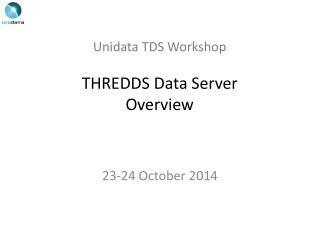 Unidata  TDS Workshop THREDDS Data Server Overview