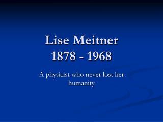 Lise Meitner 1878 - 1968