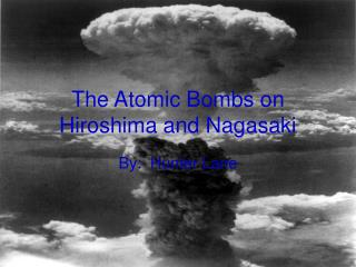 The Atomic Bombs on Hiroshima and Nagasaki