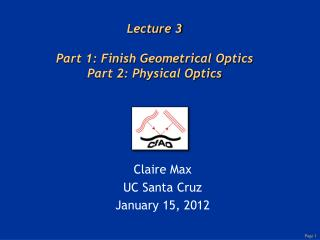Lecture 3 Part 1: Finish Geometrical Optics Part 2: Physical Optics
