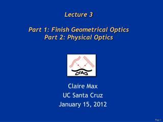 Lecture 3 Part 1: Finish Geometrical Optics Part 2: Physical Optics