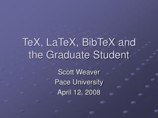 TeX, LaTeX, BibTeX and the Graduate Student