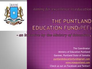 The Coordinator Ministry of Education Puntland Garowe, Puntland State of Somalia