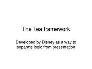 The Tea framework