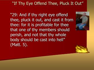 """If Thy Eye Offend Thee, Pluck It Out"""